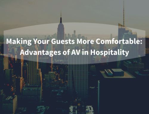 Advantages of AV in Hospitality: Making Your Guests More Comfortable